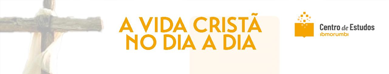 Vida Cristã no Dia a Dia
